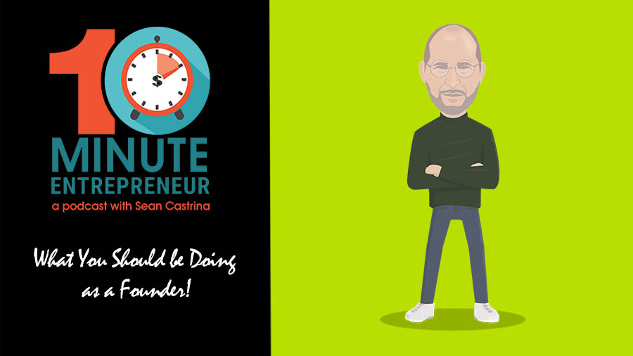Ep 307: What You Should be Doing as a Founder!